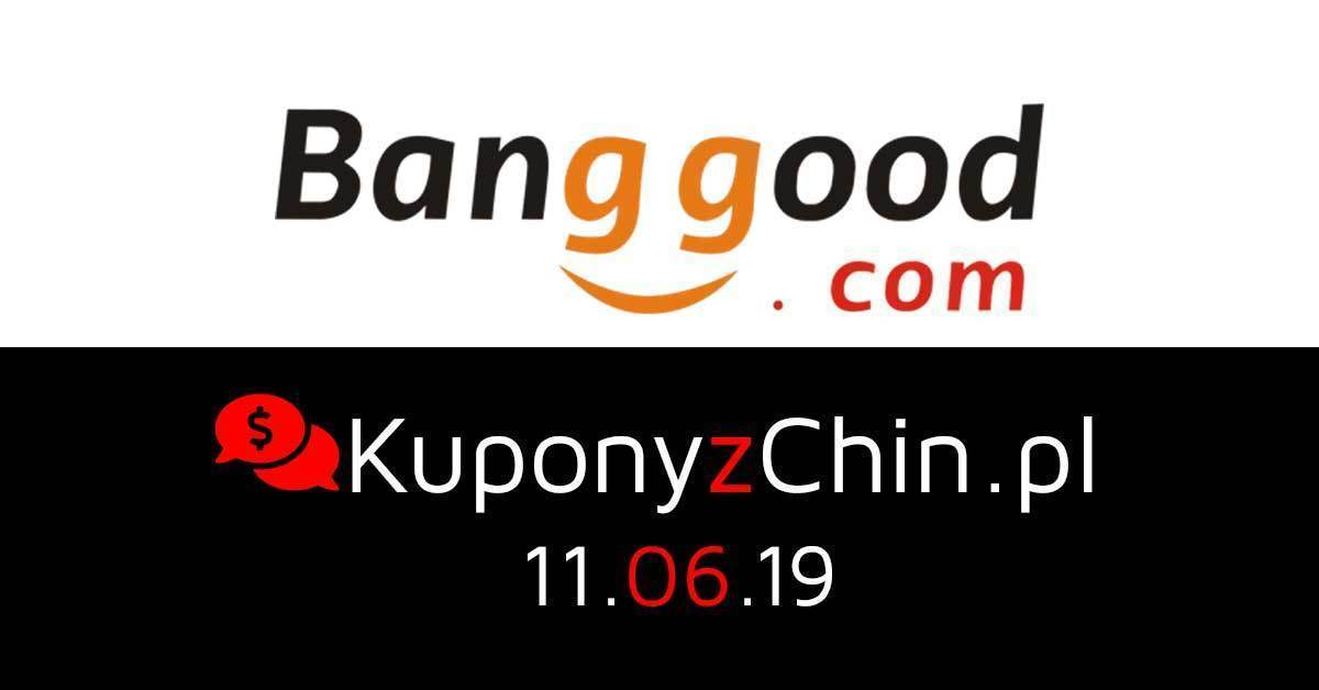 Banggood kupony i promocje 11.06.19