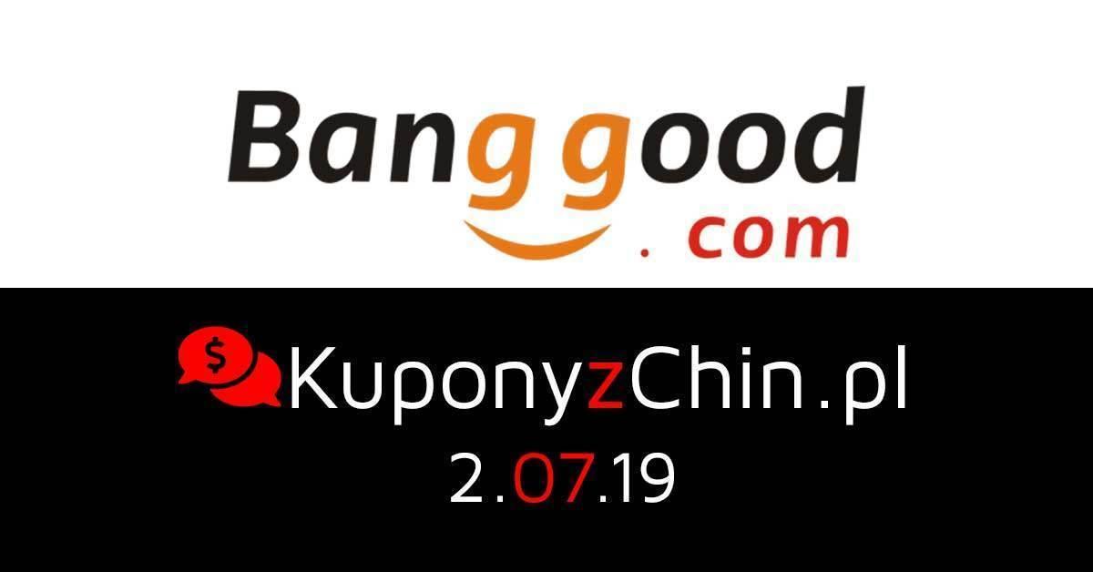 Banggood kupony i promocje 2.07.19